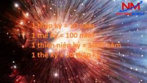 1 thập kỷ = 10 năm, 1 thế kỷ = 100 năm,1 thiên niên kỷ = 1000 năm